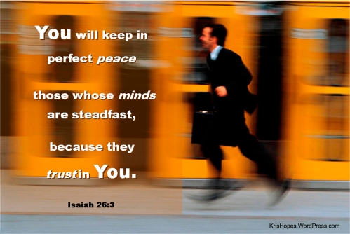 Steadfast minds have peace...