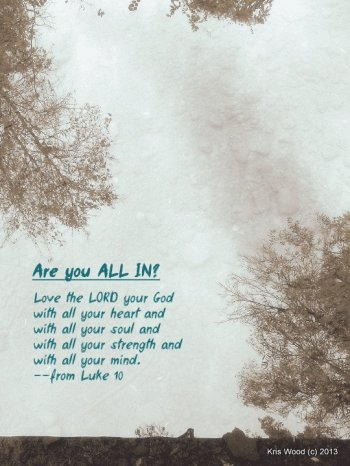 """'Love the Lord your God with all your heart and with all your soul and with all your strength and with all your mind"